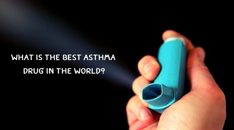 What is the Best Asthma Drug in the World